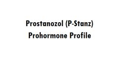 The Prostanozol (P-Stanz) Prohormone Profile