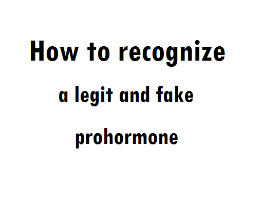 Guide to determine if a prohormone is legit or fake