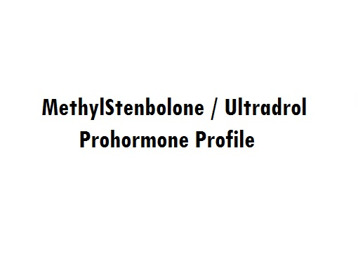 MethylStenbolone (methylsten) - Ultradrol Prohormone Profile