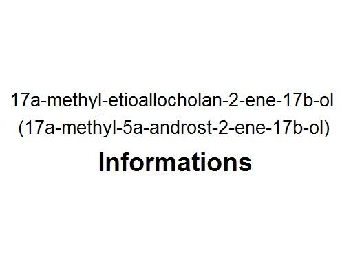 17a-methyl-etioallocholan-2-ene-17b-ol (17a-methyl-5a-androst-2-ene-17b-ol)