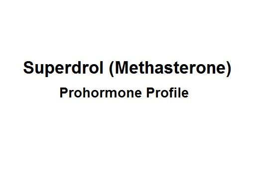 The Superdrol (Methasterone) Prohormone Profile