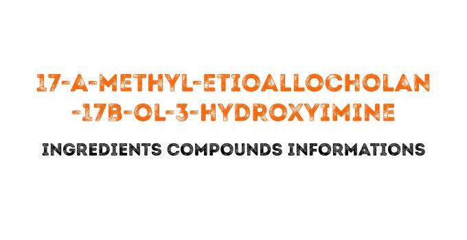 17-a-methyl-etioallocholan-17b-ol-3-hydroxyimine