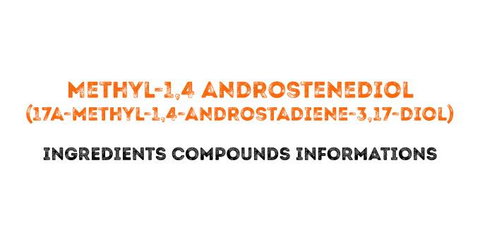 Methyl-1,4 androstenediol (17a-methyl-1,4-androstadiene-3,17-diol)