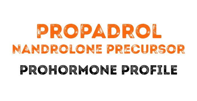 The Propadrol (sort of Nandrolone) Prohormone Profile