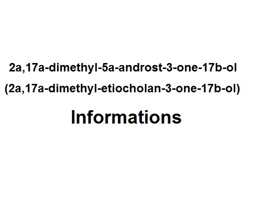 2a,17a-dimethyl-5a-androst-3-one-17b-ol (2a,17a-dimethyl-etiocholan-3-one-17b-ol)