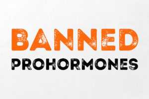 Banned Prohormones : The Official List