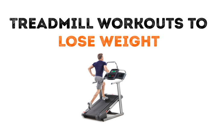 8 Effective Treadmill workouts to lose weight quickly!