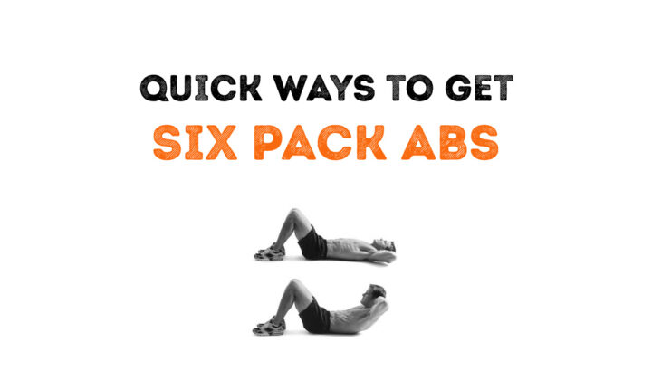 Fastest Way to Get a Six Pack Abs