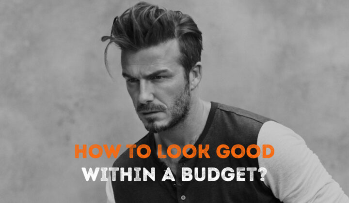 How to Look Good Within a Budget?