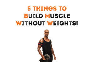 How to build muscles without weights?