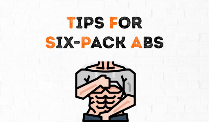 Tips for six pack abs at home and at gym