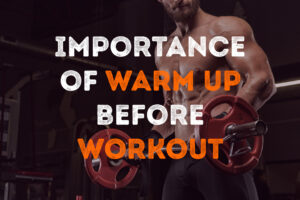What is the importance of warm up before workout?